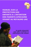 Manuel sur la Protection des Enfants a L'Intention des Parents Africains Vivant au Royaume-Uni